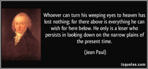 weeping eyes to heaven has lost nothing; for there above is everything ...