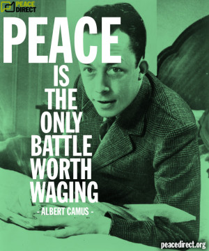 """Peace is the only battle worth waging"""" - Albert Camus"""