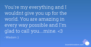 ... are amazing in every way possible and I'm glad to call you....mine. 3