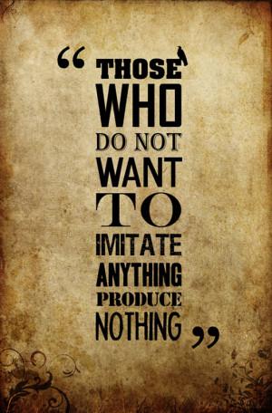 """Aquellos que no quieren imitar nada, no producen nada."""" – Salvador ..."""