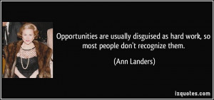 ... as hard work, so most people don't recognize them. - Ann Landers