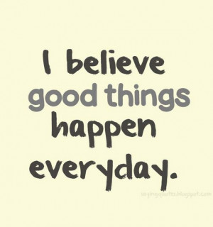 believe good things happen everyday