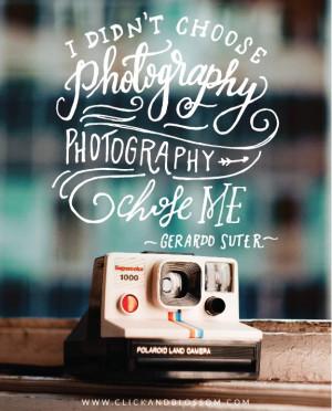 ... , photography chose me Gerardo Suter - photography inspiring quote