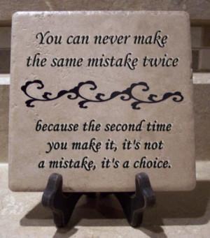 You can never make the same mistake twice…