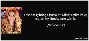 ... realize losing my job, my identity went with it. - Maria Shriver