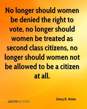 ... women be treated as second class citizens, no longer should women not