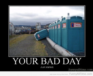 Bad Day Funny Quotes Your bad day just started