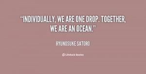 quote-Ryunosuke-Satoro-individually-we-are-one-drop-together-we-32384 ...