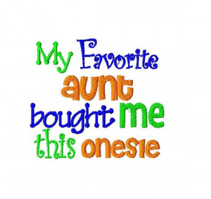 Embroidery Design Saying - My Favorite Aunt or Uncle Bought Me This ...
