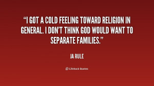 got a cold feeling toward religion in general. I don't think God ...