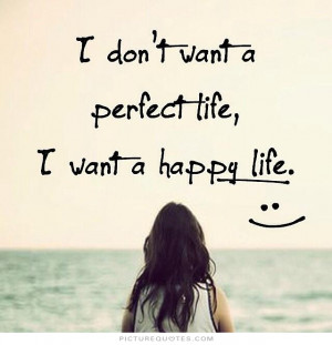... Quotes About Life Happy Life Quotes Perfect Quotes Perfect Life Quotes
