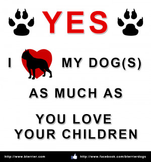 Love my Dog(s) as much as You Love your Children!