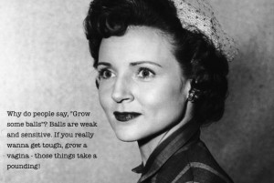 55 × betty white × girl power × grow some balls × quotes × lol