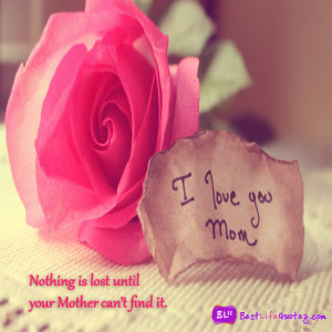nothing is lost until your mother can t find it i love you mom