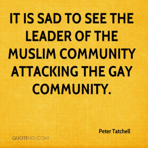 It is sad to see the leader of the Muslim community attacking the gay ...