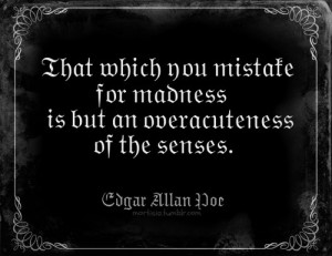 That which you mistake for madness is but an overacuteness of the ...