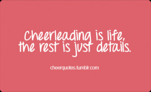 ... is life the rest is just details cheer quotes cheerleading quotes