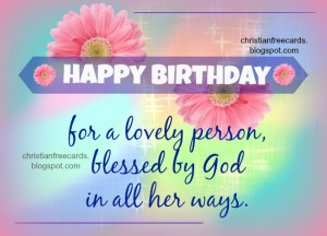 Happy Birthday for a lovely person. Free Image for christian birthday ...