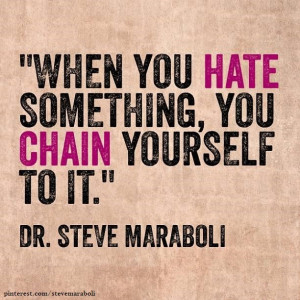 """When you hate something, you chain yourself to it."""""""