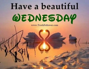 Have a beautiful WednesdayWednesday Quotes, Beautiful Wednesday