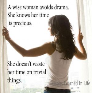 wise woman avoids drama. She knows her time is precious. She doesn't ...