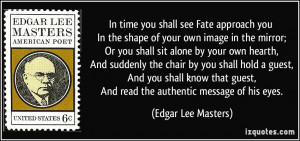 ... guest, And read the authentic message of his eyes. - Edgar Lee Masters