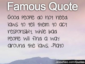 Good People Not Need Laws Tell Them Act Responsibly
