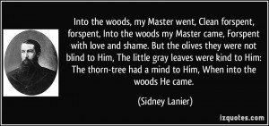 the woods, my Master went, Clean forspent, forspent, Into the woods ...