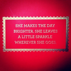 She makes the day brighter #sparkle #ruby #quote