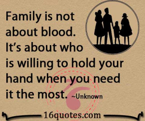 Family is not about blood. It's about who is willing to hold your hand ...