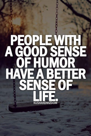 people with a good sense of humor have a better sense of life