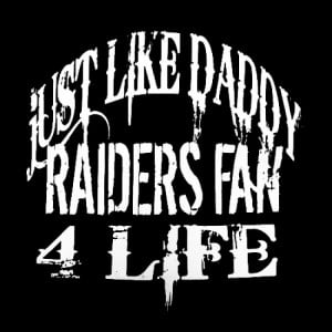 Just Like Daddy Raiders Fan 4 Life - Funny Mexican T-shirts