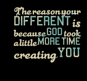 Quotes Picture: the reason your different is because god took a little ...