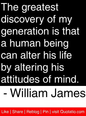 ... by altering his attitudes of mind. - William James #quotes #quotations
