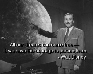 Walt disney quotes and sayings dreams come true courage