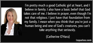 pretty much a good Catholic girl at heart, and I believe in family ...