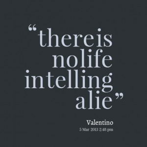 Quotes Picture: there is no life in telling a lie