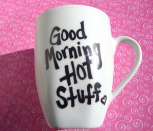 Good Morning Hot Stuff Good morning hot stuff ((hand