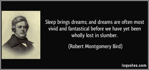 Sleep brings dreams; and dreams are often most vivid and fantastical ...