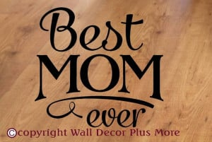 Best Mom Ever Wall Sticker Quote Sizes: 12x12 or 18x18 or 23x23 A ...
