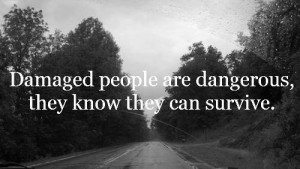 damaged people, trees, survive, quote