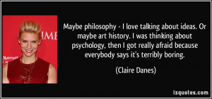 Maybe philosophy - I love talking about ideas. Or maybe art history. I ...
