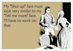 """My """"Shut up"""" face"""
