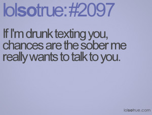 Funny Drunk Text Quotes If i'm drunk texting you,