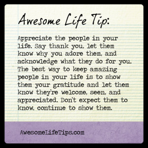 awesome life tip appreciate the people in your life say thank you let ...