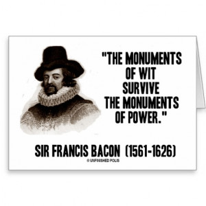 sir_francis_bacon_monuments_of_wit_of_power_quote_card ...