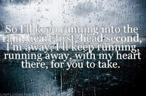 rain, heart first, head second, I'm away, I'll keep running, running ...