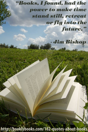 """... future."""" ~ Jim Bishop http://booklybooks.com/182-quotes-about-books"""
