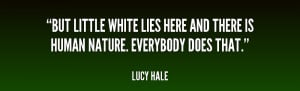 ... quotes.lifehack.org/quote/lucy-hale/but-little-white-lies-here-and