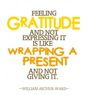 Poster> Feeling gratitude and not expressing it is like wrapping a ...